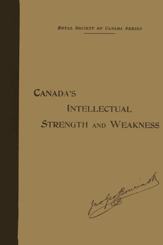 Our Intellectual Strength and Weakness A Short Historical and Critical Review of Literature, Art and Education in Canada