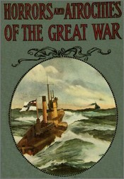 Horrors and Atrocities of the Great War Including the Tragic Destruction of the Lusitania