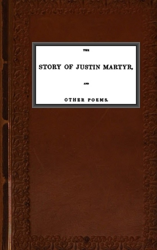 The Story of Justin Martyr, and Other Poems