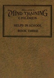 Miller's Mind Training for Children, Book 3 of 3 A Practical Training for Successful Living; Educational Games That Train the Senses