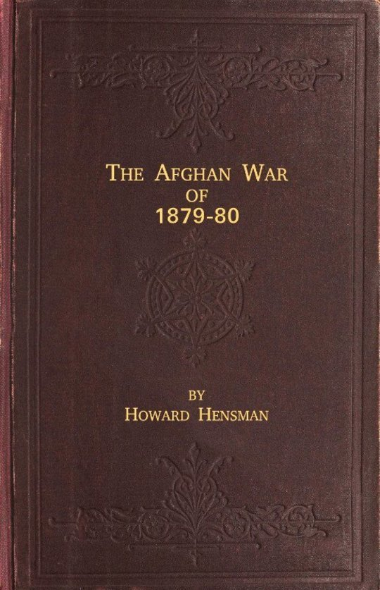 The Afghan War of 1879-80 Being a Complete Narrative of the Capture of Cabul, the Siege of Sherpur, the Battle of Ahmed Khel, the Brilliant March to Candahar, and the Defeat of Ayub Khan, with the Operations on the Helmund, and the Settlement with Abdur Rahman Khan