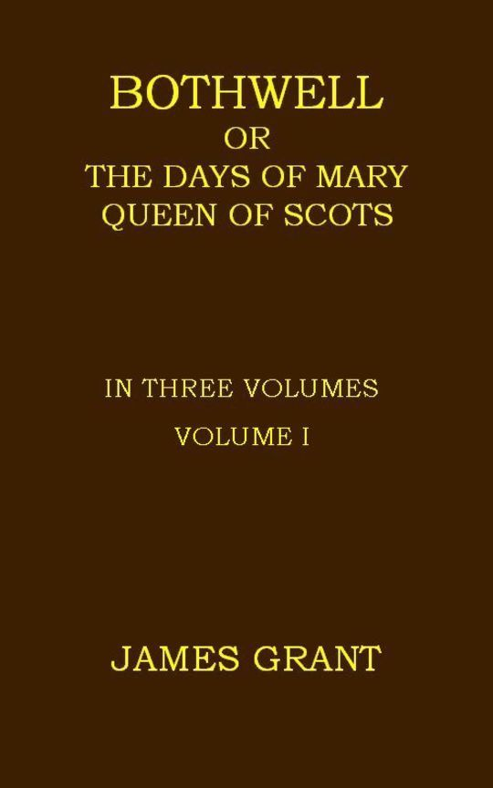 Bothwell or, The Days of Mary Queen of Scots