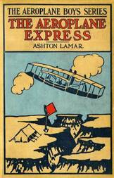 The Aeroplane Express or, The Boy Aeronaut's Grit
