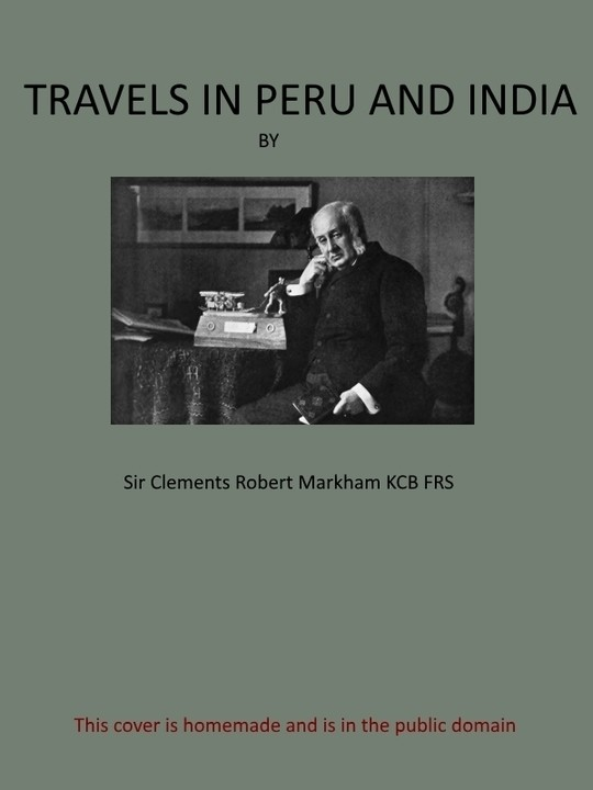 Travels in Peru and India While Superintending the Collection of Chinchona Plants and Seeds in South America, and Their Introduction into India.