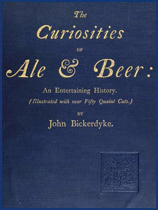 The Curiosities of Ale & Beer: An Entertaining History Illustrated with over Fifty Quaint Cuts