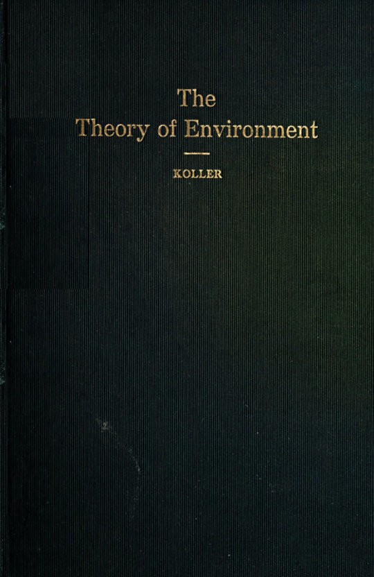 The Theory of Environment An outline of the history of the idea of Milieu, and its present status