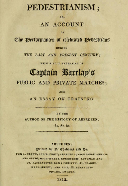 Pedestrianism; or, An Account of the Performances of Celebrated Pedestrians during the Last and Present Century. With a full narrative of Captain Barclay's public and private matches; and an essay on training.