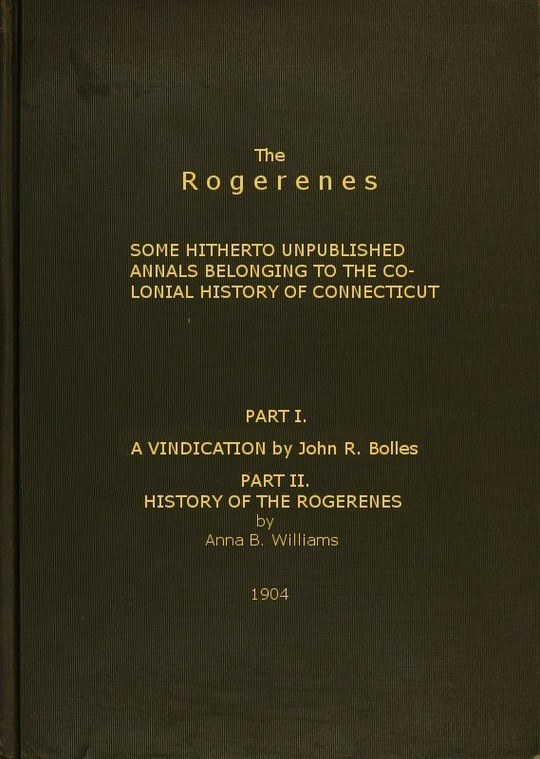 The Rogerenes: some hitherto unpublished annals belonging to the colonial history of Connecticut