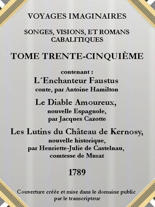 Voyages imaginaires, songes, visions et romans cabalistiques. Tome 35.