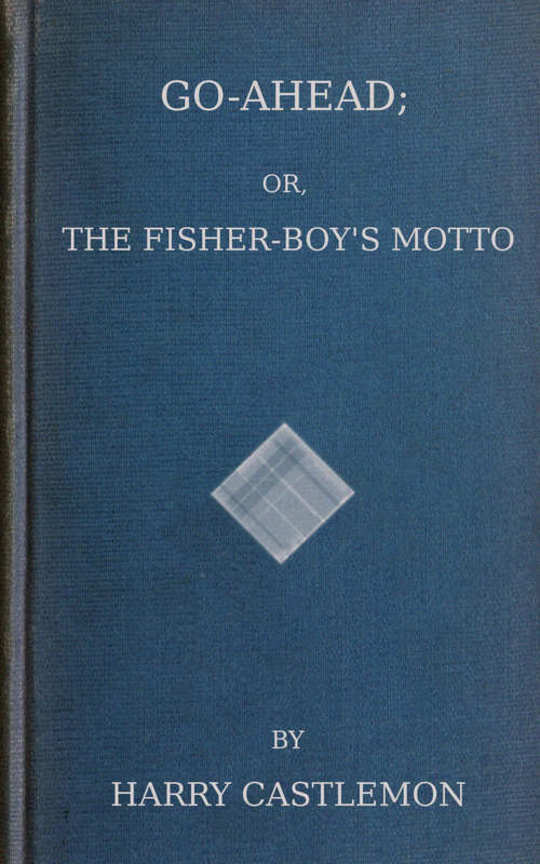 Go-Ahead Or, The Fisher-Boy's Motto