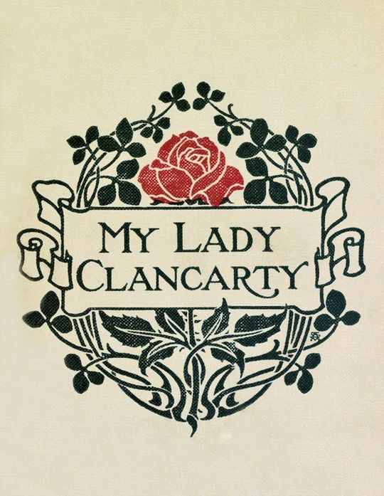 My Lady Clancarty Being the True Story of the Earl of Clancarty and Lady Elizabeth Spencer