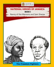 National Heroes of Jamaica The Freedom Fighters Book I