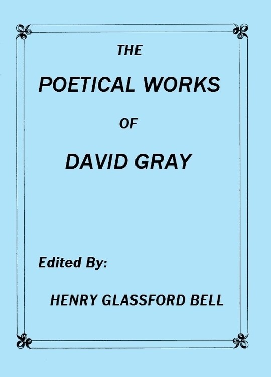 The Poetical Works of David Gray A New and Enlarged Edition