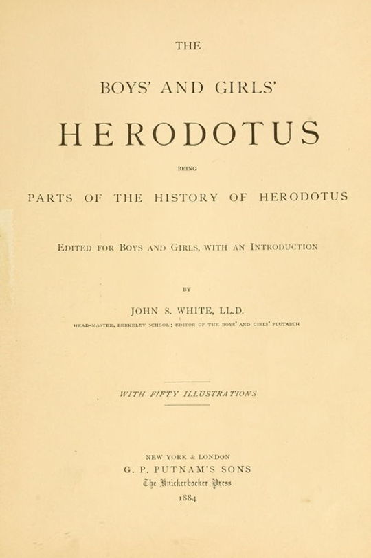 The Boys' and Girls' Herodotus Being Parts of the History of Herodotus Edited for Boys and Girls