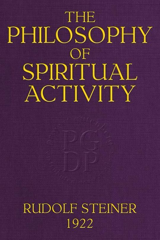 The Philosophy of Spiritual Activity A Modern Philosophy of Life Develop by Scientific Methods