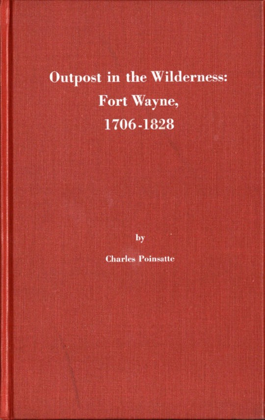 Outpost in the Wilderness: Fort Wayne, 1706-1828