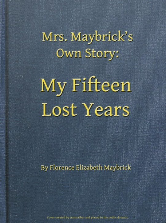 My Fifteen Lost Years Mrs. Maybrick's Own Story