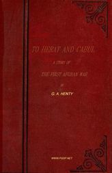 To Herat and Cabul A Story of The First Afghan War