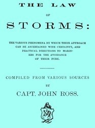 The Law of Storms The various phenomena by which their approach can be ascertained with certainty, and practical directions to mariners for the avoidance of their fury, compiled from various sources
