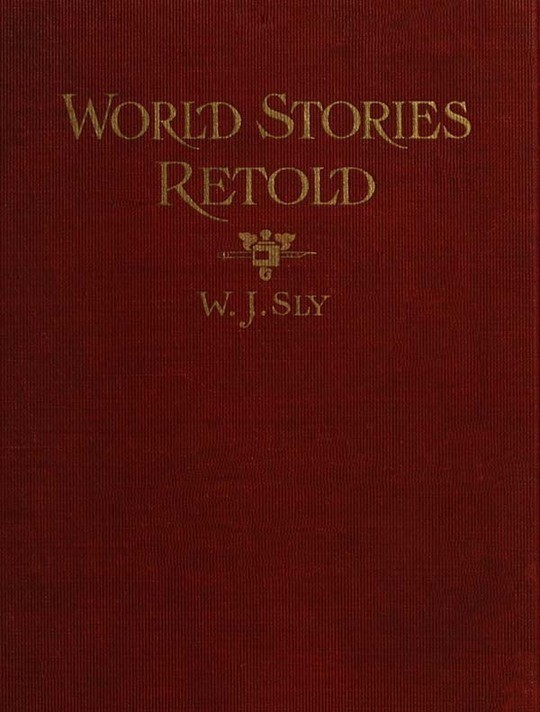 """World Stories Retold for Modern Boys and Girls One Hundred and Eighty-seven Five-minute Classic Stories for Retelling in Home, Sunday School, Children's Services, Public School Grades and """"The Story-hour"""" in Public Libraries"""