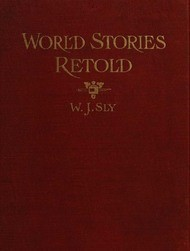 "World Stories Retold for Modern Boys and Girls One Hundred and Eighty-seven Five-minute Classic Stories for Retelling in Home, Sunday School, Children's Services, Public School Grades and ""The Story-hour"" in Public Libraries"