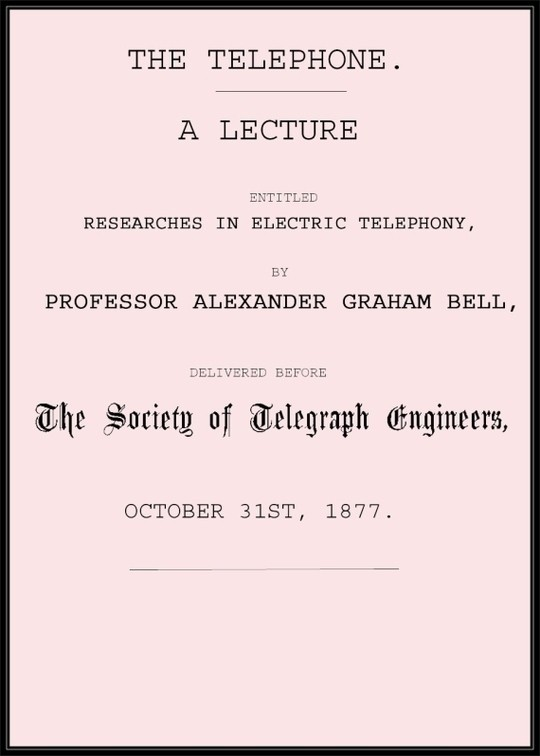 The Telephone A lecture entitled Researches in Electric Telephony