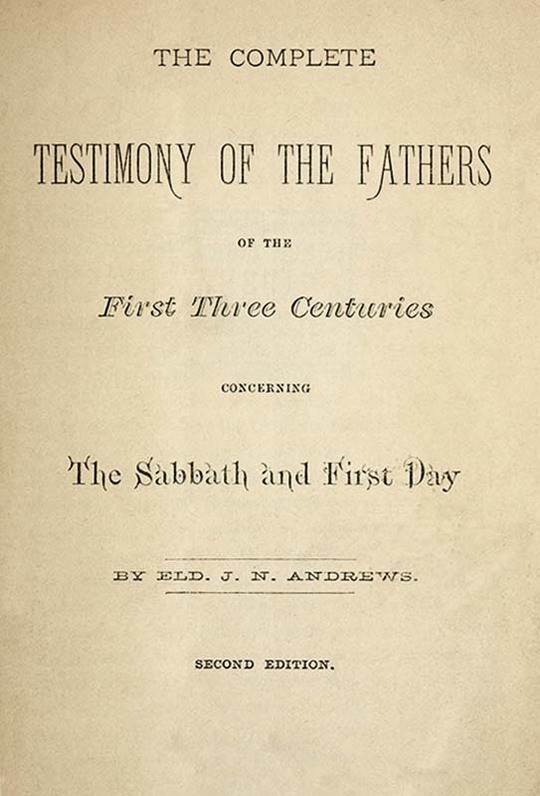 The Complete Testimony of the Fathers of the First Three Centuries Concerning the Sabbath and First Day