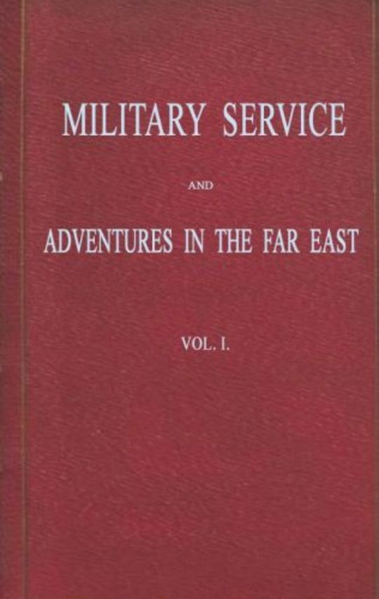 Military Service and Adventures in the Far East: Vol. 1 (of 2) Including Sketches of the Campaigns Against the Afghans in 1839, and the Sikhs in 1845-6.