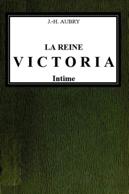 La reine Victoria intime Ouvrage illustré de 60 gravures d'après des photographies et des documents inédits