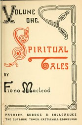 Spiritual Tales Re-issue of the shorter stories of Fiona Macleod rearranged, with additional tales
