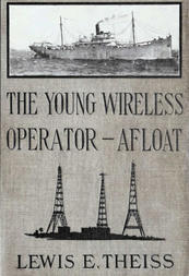 The Young Wireless Operator—Afloat How Roy Mercer Won His Spurs in the Merchant Marine