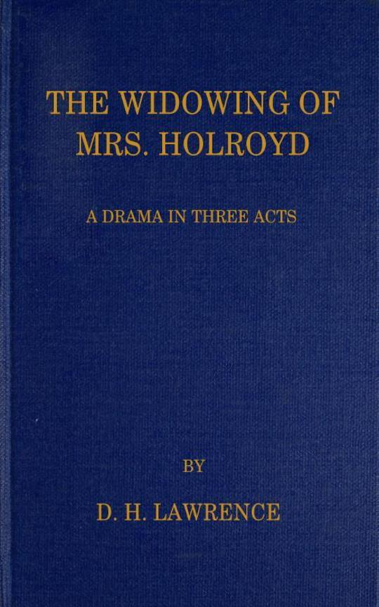 The Widowing of Mrs. Holroyd A Drama in Three Acts