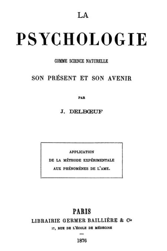 La psychologie comme science naturelle, son présent et son avenir Application de la méthode expérimentale aux phénomènes de l'âme