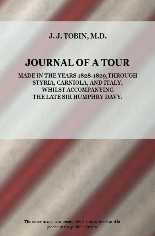 Journal of a Tour in the Years 1828-1829, through Styria, Carniola, and Italy, whilst Accompanying the Late Sir Humphrey Davy