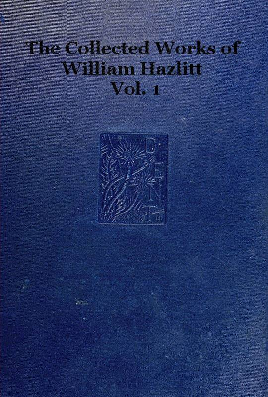 The collected works of William Hazlitt, Vol. 1 (of 12)