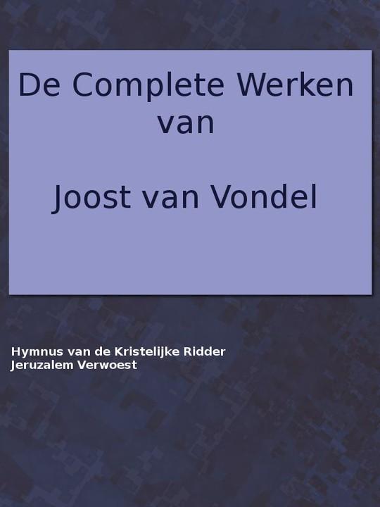 De Complete Werken Van Joost Van Vondel Met Eene Voorrede