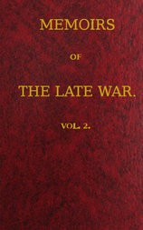 Memoirs of the Late War, Vol 2 (of 2) Comprising the Personal Narrative of Captain Cooke, of the 43rd Regiment Light Infantry; the History of the Campaign of 1809 in Portugal, by the Earl of Munster; and a Narrative of the Campaign of 1814 in Holland, by Lieut. T. W. D. Moodie, H. P. 21st Fusileers