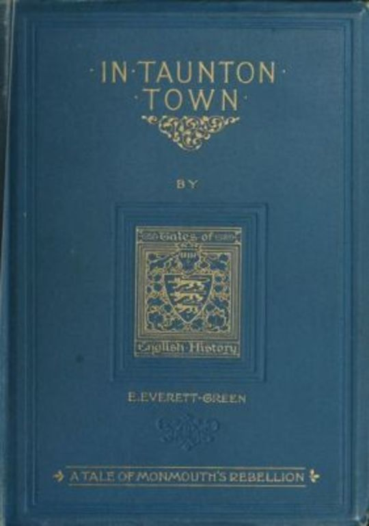In Taunton town : a story of the rebellion of James Duke of Monmouth in 1685