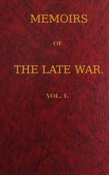 Memoirs of the Late War, Vol 1 (of 2) Comprising the Personal Narrative of Captain Cooke, of the 43rd Regiment Light Infantry; the History of the Campaign of 1809 in Portugal, by the Earl of Munster; and a Narrative of the Campaign of 1814 in Holland, by Lieut. T. W. D. Moodie, H. P. 21st FusileersVolume 1 (of 2)