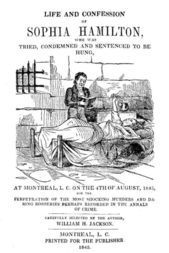 Life and Confession of Sophia Hamilton Who was Tried, Condemned and Sentenced to be Hung, At Montreal, L. C. On The 4th Of August, 1845, For the Perpetration of the Most Shocking Murders and Daring Robberies Perhaps Recorded in the Annals of Crime