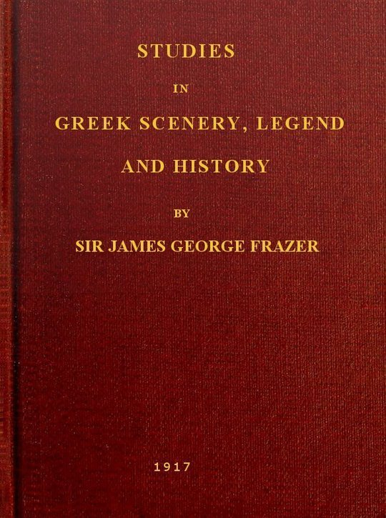 Studies in Greek Scenery, Legend and History Selected from his Commentary on Pausanias' 'Description of   Greece,'