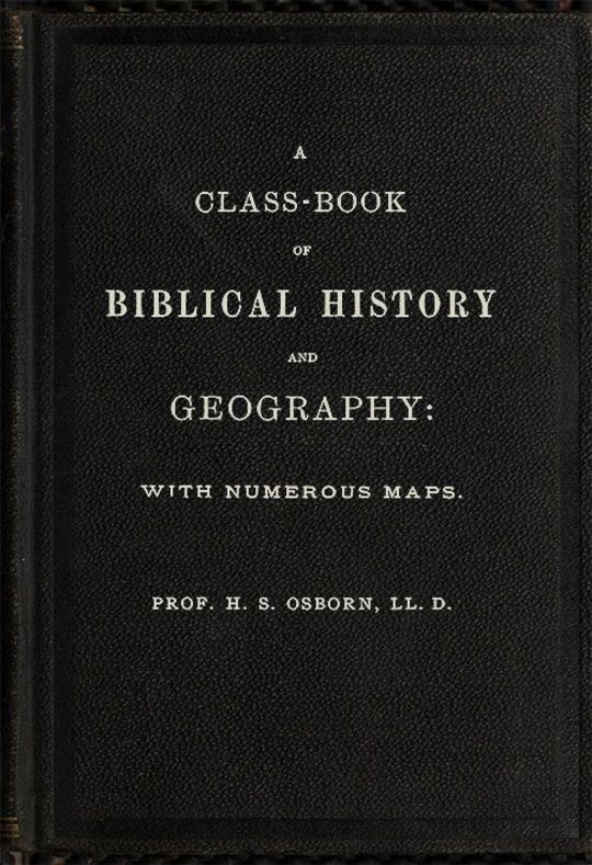 A Class-Book of Biblical History and Geography with numerous maps