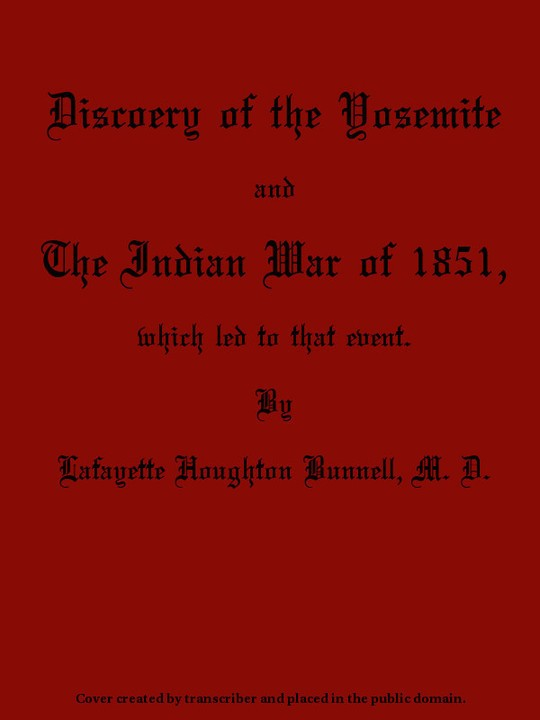 Discovery of the Yosemite And the Indian War of 1851, Which Led to That Event
