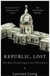 Republic, Lost-  How Money Corrupts Congress-and a Plan to Stop It