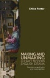 Making and unmaking in early modern English drama. Spectators, aesthetics and incompletion.