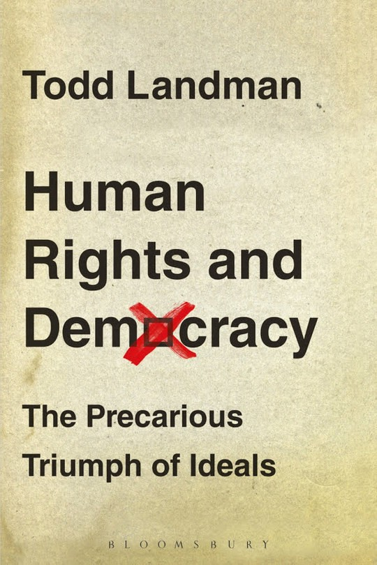 Human Rights and Democracy: The Precarious Triumph of Ideals