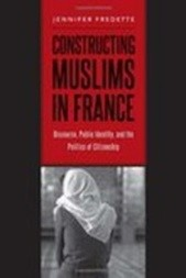Constructing Muslims in France: Discourse, Public Identity, and the Politics of Citizenship