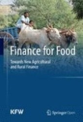 Finance for Food: Towards New Agricultural and Rural Finance