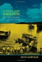 In Search of the Amazon - Brazil, the United States and the Nature of a Region