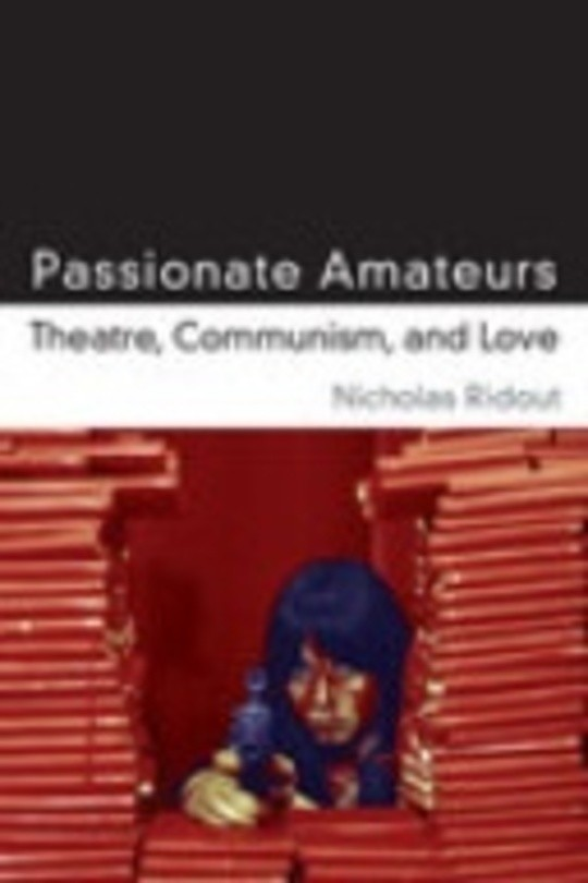 Passionate Amateurs - Theatre, Communism and Love